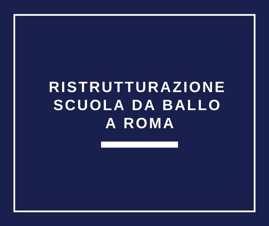 RISTRUTTURAZIONE SCUOLA BALLO ROMA